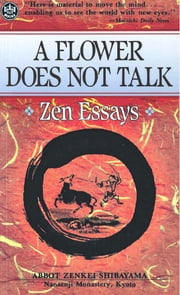 A Flower Does Not Talk - Zen Essays ebook by Kobo.Web.Store.Products.Fields.ContributorFieldViewModel