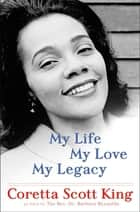 Ebook My Life, My Love, My Legacy di Coretta Scott King,Rev. Dr. Barbara Reynolds