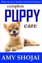Complete Puppy Care ebook by Amy Shojai