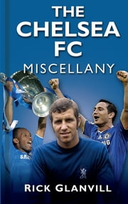 The Chelsea FC Miscellany ebook by Rick Glanvill