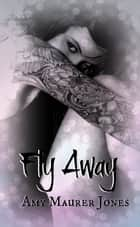 Fly Away ebook by Amy Maurer Jones