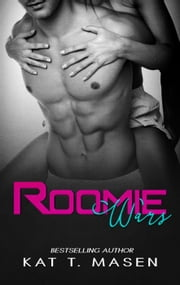 Roomie Wars ebook by Kat T. Masen