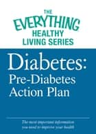 Diabetes: Pre-Diabetes Action Plan - The most important information you need to improve your health ebook by Adams Media