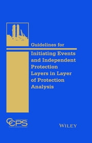 Guidelines for Initiating Events and Independent Protection Layers in Layer of Protection Analysis ebook by CCPS (Center for Chemical Process Safety)