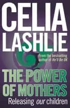 Power Of Mothers - Releasing Our Children ebook by Celia Lashlie