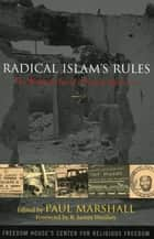 Radical Islam's Rules - The Worldwide Spread of Extreme Shari'a Law ebook by Paul Marshall, Maarten G. Barends, Hamouda Bella,...