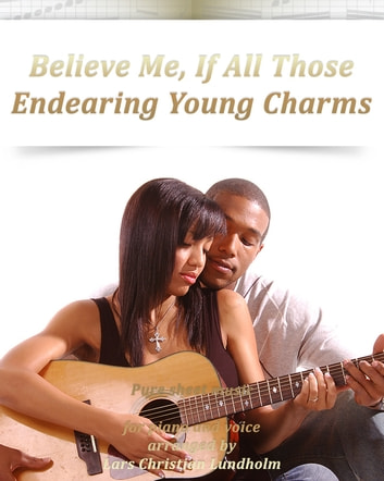 Believe Me, If All Those Endearing Young Charms Pure sheet music for piano and voice arranged by Lars Christian Lundholm ebook by Pure Sheet Music