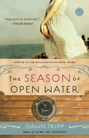 The Season of Open Water - A Novel ebook by Dawn Tripp