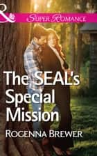 The SEAL's Special Mission (Mills & Boon Superromance) ebook by Rogenna Brewer