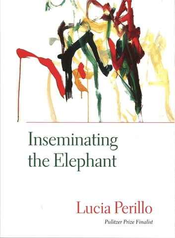 Inseminating the Elephant ebook by Lucia Perillo
