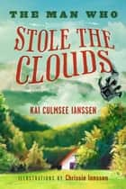 The Man Who Stole the Clouds ebook by Kai Culmsee Ianssen, Chrissie Ianssen