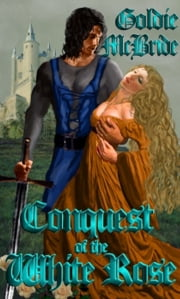 Conquest Of The White Rose ebook by Goldie McBride