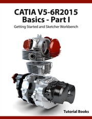 CATIA V5-6R2015 Basics - Part I : Getting Started and Sketcher Workbench ebook by Kobo.Web.Store.Products.Fields.ContributorFieldViewModel