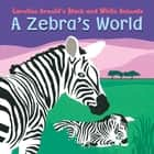 A Zebra's World ebook by Caroline Arnold, Caroline Arnold