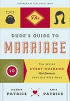 The Dude's Guide to Marriage - Ten Skills Every Husband Must Develop to Love His Wife Well ebook by Darrin Patrick, Amie Patrick, Paul David Tripp