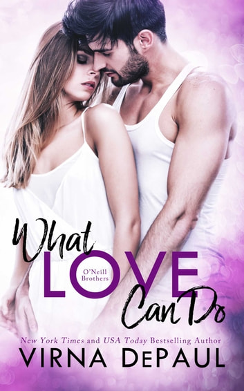 What Love Can Do: O'Neill Brothers ebook by Virna DePaul