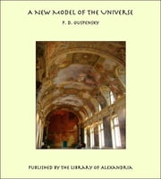 A New Model of The Universe ebook by P. D. Ouspensky