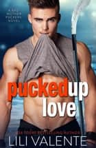 Pucked Up Love ebook by Lili Valente