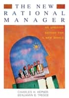 The New Rational Manager - An Updated Edition for a New World ebook by Charles H. Kepner, Benjamin B. Tregoe