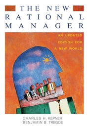 The New Rational Manager - An Updated Edition for a New World ebook by Charles H. Kepner,Benjamin B. Tregoe