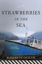 Strawberries in the Sea ebook by Elisabeth Ogilvie