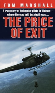 Price of Exit - A True Story of Helicopter Pilots in Vietnam ebook by Tom Marshall
