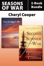 Seasons of War 2-Book Bundle - Come Looking for Me / Second Summer of War ebook by Cheryl Cooper