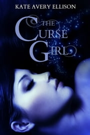 The Curse Girl ebook by Kate Avery Ellison