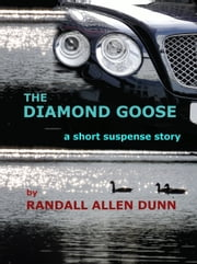The Diamond Goose: a suspense short story ebook by Randall Allen Dunn