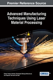 Advanced Manufacturing Techniques Using Laser Material Processing ebook by Esther Titilayo Akinlabi,Rasheedat Modupe Mahamood,Stephen Akinwale Akinlabi