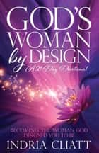 God's Woman by Design - Becoming the Woman God Designed You to Be ebook by Indria Cliatt