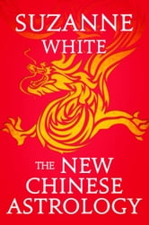 THE NEW CHINESE ASTROLOGY ebook by Suzanne White