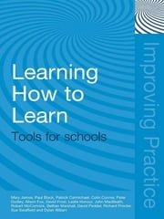 Learning How to Learn - Tools for Schools ebook by Mary James,Paul Black,Patrick Carmichael,Colin Conner,Peter Dudley,Alison Fox,David Frost,Leslie Honour,John MacBeath,Bethan Marshall,Robert McCormick,David Pedder,Richard Procter,Sue Swaffield,DYLAN WILIAM