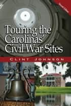 Touring the Carolina's Civil War Sites ebook by Clint Johnson