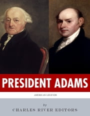 President Adams: The Lives and Legacies of John & John Quincy Adams ebook by Charles River Editors