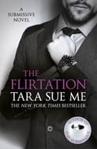 The Flirtation: Submissive 9 ebook by Tara Sue Me