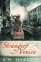 Strangers in Venice (Stella Bled Book Two) ebook by A.W. Hartoin