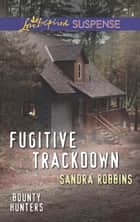 Fugitive Trackdown ebook by Sandra Robbins