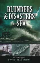 Blunders and Disasters at Sea ebook by David Blackmore