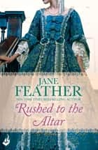 Rushed to the Altar: Blackwater Brides Book 1 ebook by Jane Feather