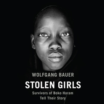 Stolen Girls - Survivors of Boko Haram Tell Their Story audiobook by Wolfgang Bauer