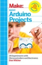 Basic Arduino Projects - 26 Experiments with Microcontrollers and Electronics ebook by Don Wilcher