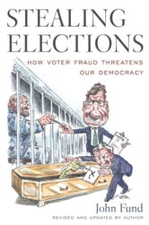 Stealing Elections - How Voter Fraud Threatens Our Democracy ebook by John Fund