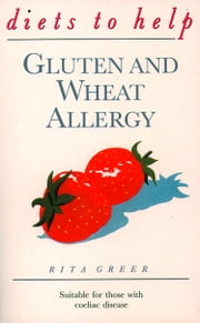 Gluten and Wheat Allergy (Diets to Help) ebook by Rita Greer