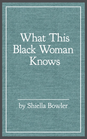 What This Black Woman Knows ebook by Shiella Bowler