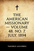 The American Missionary — Volume 48, No. 7, July, 1894 ebook by Various Authors