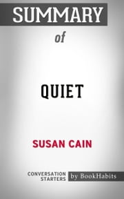 Summary of Quiet by Susan Cain | Conversation Starters ebook by Book Habits