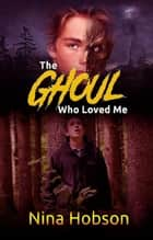 The Ghoul Who Loved Me - The Ghoul Who Loved Me, #1 ebook by Nina Hobson