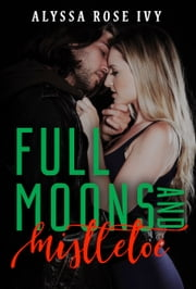 Full Moons and Mistletoe ebook by Alyssa Rose Ivy