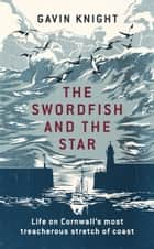 The Swordfish and the Star ebook by Gavin Knight
